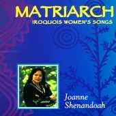 Joanne Shenandoah - Matriarch - Iroquois Womens Songs