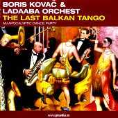 Boris Kovac & Ladaaba Orchest - The Last Balkan Tango - An Apocalyptic Dance Party