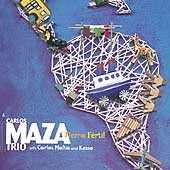 Carlos Maza Trio - Tierra Fertil