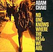 Adam Chaki - No one knows where the hell we are