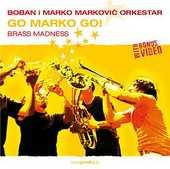 Boban i Marko Markovic Orkestar - Go Marko Go! - Brass Madness