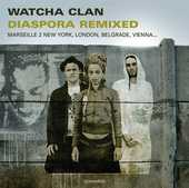 Watcha Clan - VINYL: Diaspora Remixed - Marseille 2 New York, London, Belgrade, Vienna...