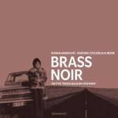 Boban Markovic, Fanfare Ciocarlia & More - Brass Noir - On The Trans-Balkan Highway